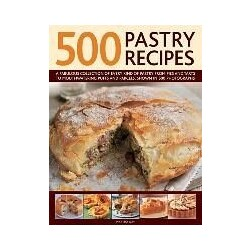500 Pastry Recipes: A Fabulous Collection of Every Kind of Pastry from Pies and Tarts to Mouthwatering Puffs and Parcels, Shown in 500 Pho